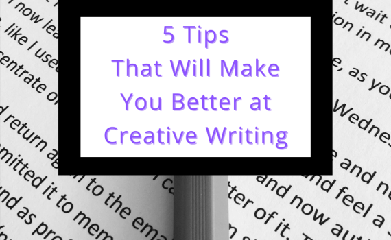 5 Tips That Will Make You Better at Creative Writing