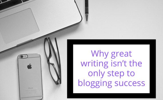 Why great writing isn't the only step to blogging success