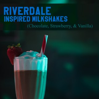 Riverdale inspired Milkshakes (Chocolate, Strawberry, & Vanilla)