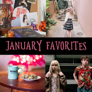 January Favorites–Blogger Babes, Cookies, (me)Undies & The End of the F***ing World