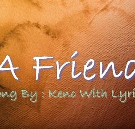 A Friend Lyrics By Keno