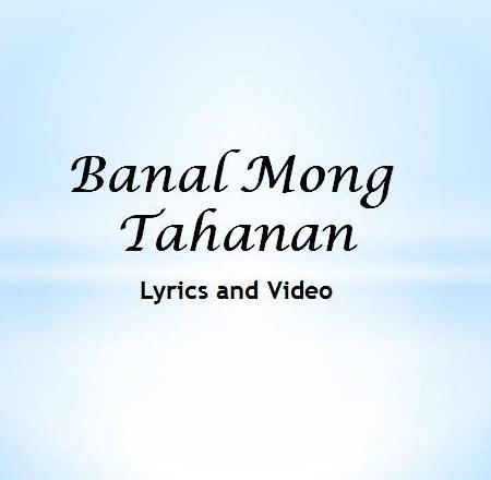 Banal Mong Tahanan Lyrics and Video