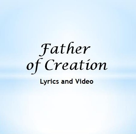 Father of Creation Lyrics and Video