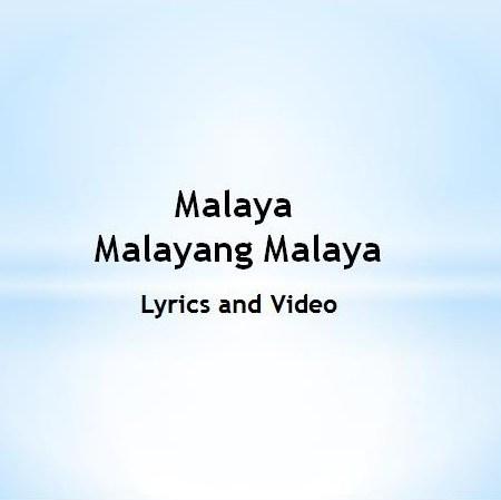 Malaya Malayang Malaya Lyrics and Video