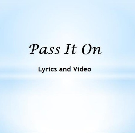 Pass It On Lyrics and Video