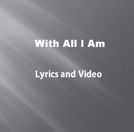 With All I Am Lyrics and Video
