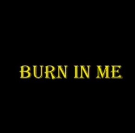 Burn In Me Lyrics Video