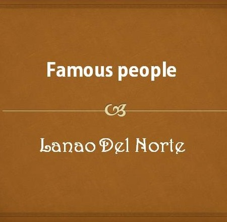 Famous People Lanao Del Norte