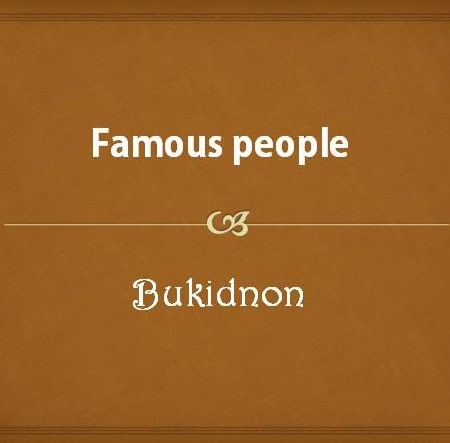Famous People from Bukidnon