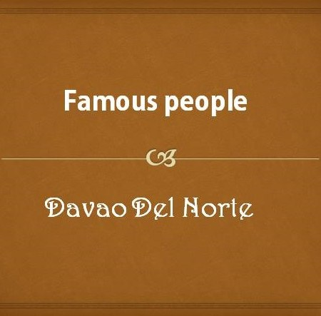 Famous People from Davao Del Norte