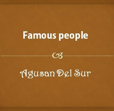 Famous people from Agusan del Sur