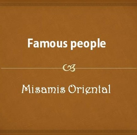 Famous people from Misamis Oriental