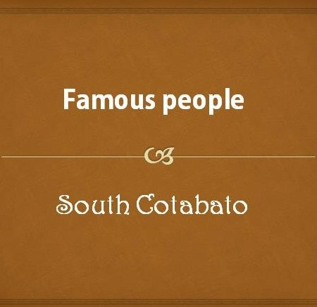 Famous people from South Cotabato