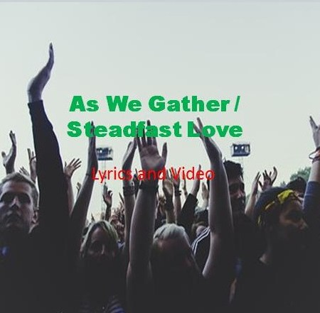 As We Gather ... Steadfast Love