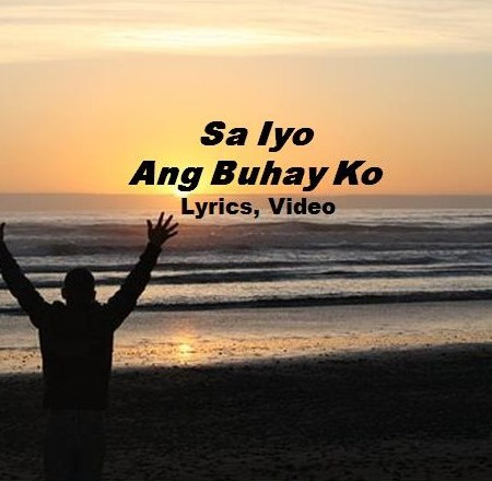 Sa Iyo ang Buhay Ko Lyrics and Video