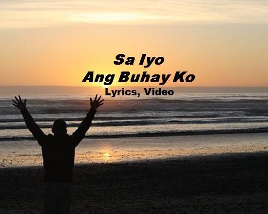Sa Iyo ang Buhay Ko Lyrics and Video