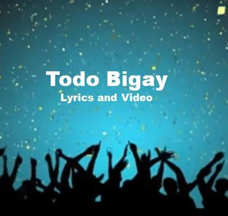 Todo Bigay Lyrics, Video