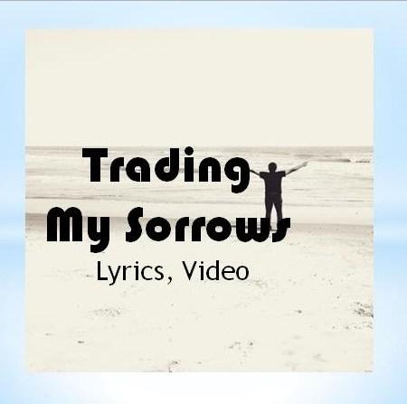 Trading My Sorrows