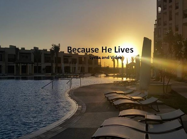 Because He Lives Lyrics and Video