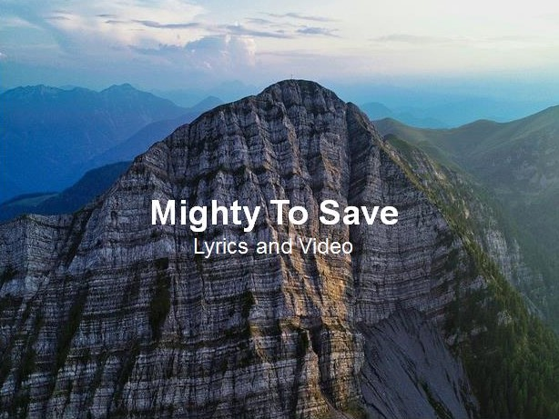 Mighty To Save Lyrics and Video
