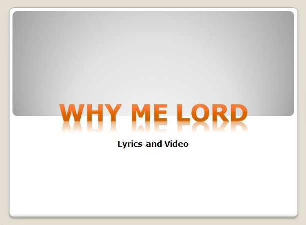 Why Me Lord Lyrics and Video