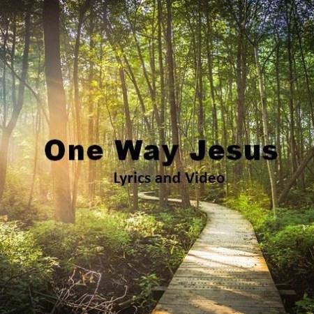 One Way Jesus Lyrics and Video