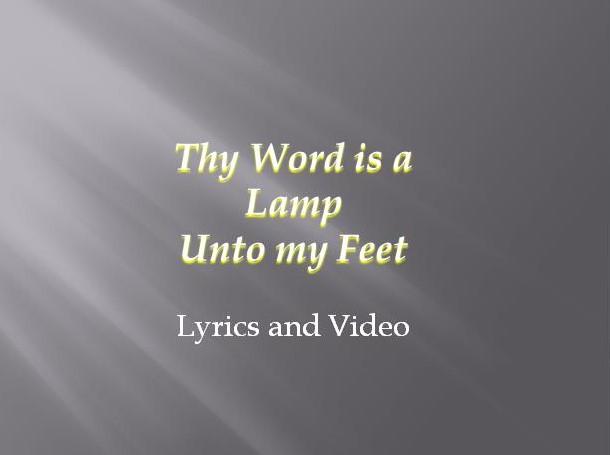 Thy Word is a Lamp Unto My Feet Lyrics and Video