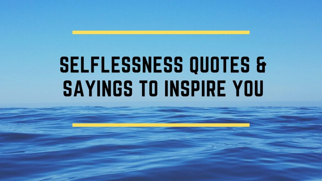 Selflessness Quotes & Sayings To Inspire You