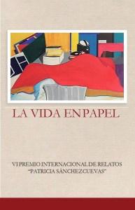 """La vida en papel VI Edicion Premio Int. de Relatos """"Patricia Sánchez Cuevas"""""""