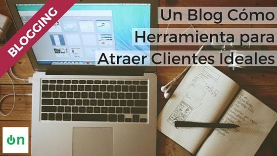 Un Blog Cómo Herramienta para Atraer Clientes Ideales