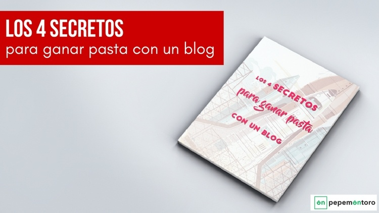 Los 4 Secretos que te harán ganar pasta con tu blog