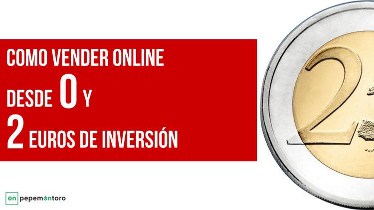 Como comenzar a vender online desde cero y 2 euros de inversión [Paso a Paso]