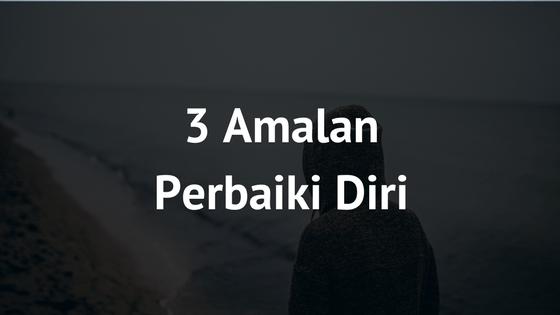 3 Amalan Untuk Memperbaiki Diri