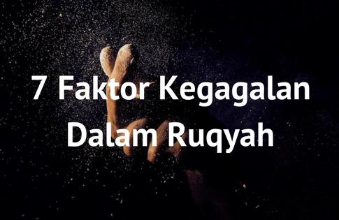 7 Faktor Kegagalan Dalam Ruqyah