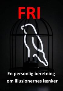 Fri - En personlig beretning om illusionernes lænker - Af Per Brændgaard Mikkelsen