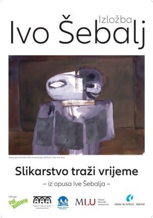 Plakat izložbe Ivo Šebalj - Slikarstvo traži vrijeme