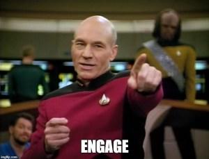 Picard meme: Engage!
