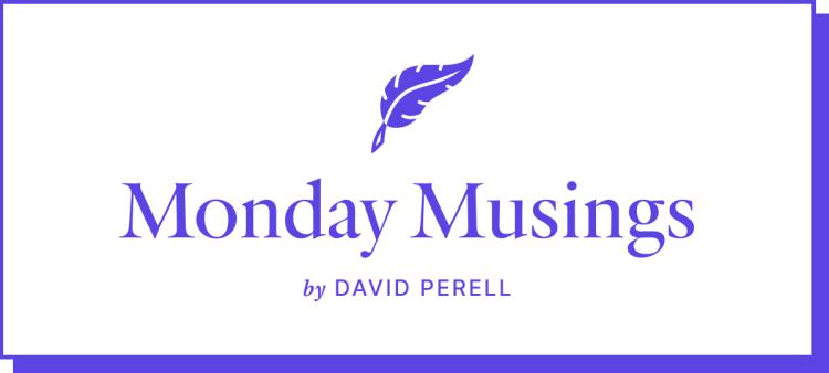 Monday Musings by David Perell