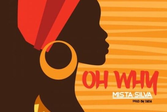 Mista Silva – Oh Why (Prod By. Dada)