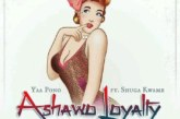 Yaa Pono Ft. Shuga Kwame – Ashawo Loyalty (Prod. By M Fly)