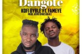 Kofi Byble Ft. Fameye – Dangote (Prod by HypeLyrix)