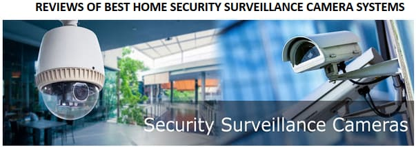 Reviews Of Best Home Security Surveillance Camera Systems   Why & When Do You Need Them