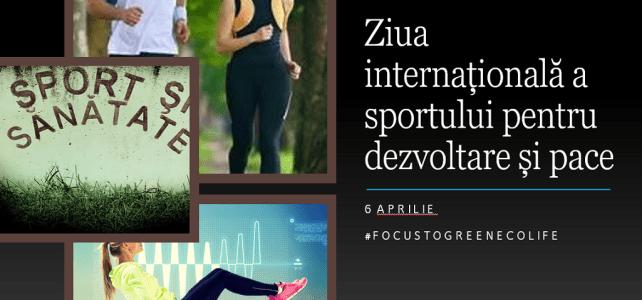 Ziua internațională a sportului pentru dezvoltare și pace –  6 aprilie #focustogreenecolife