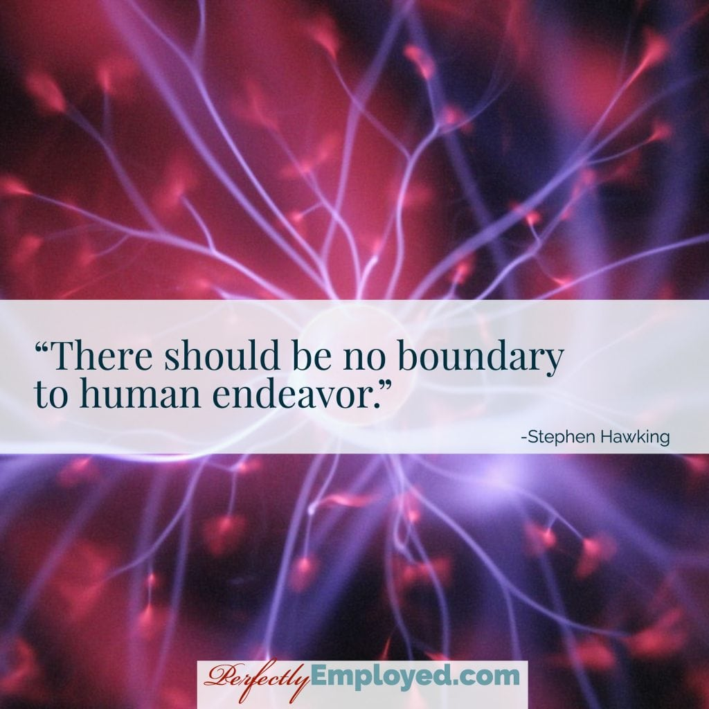 There should be no boundary to human endeavor.
