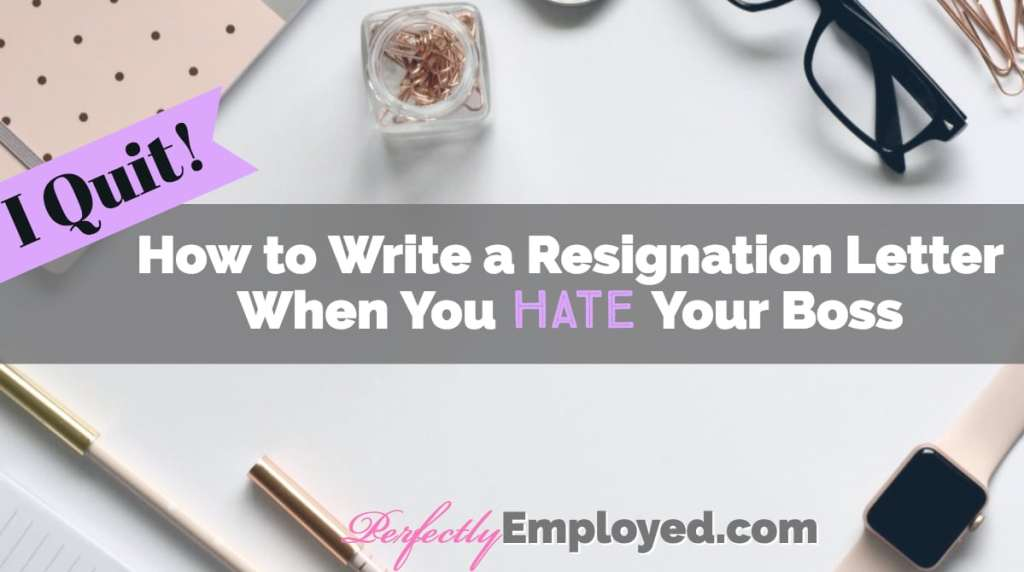 How to Write a Resignation Letter When You Hate Your Boss