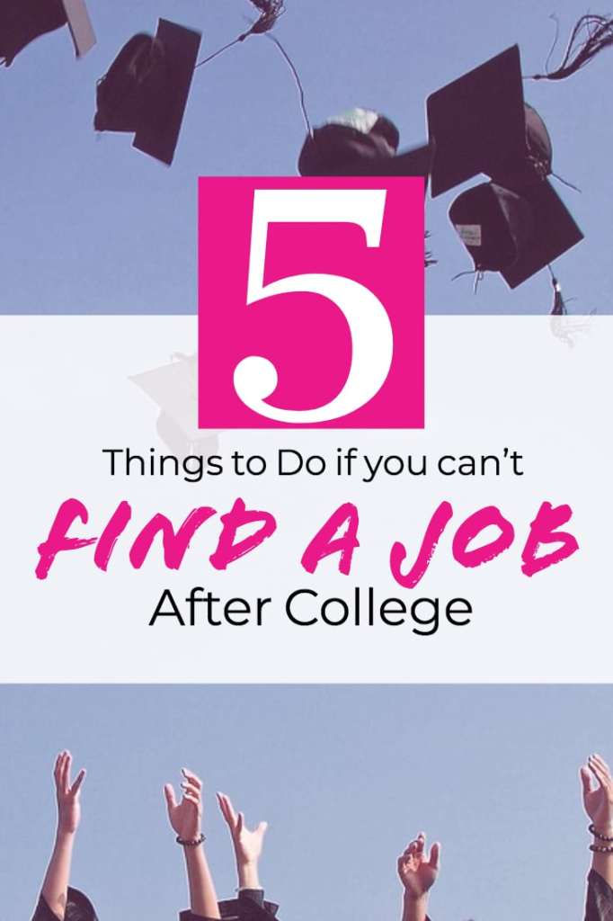 5 Things to Do if You Can't Find a Job after College - #getajob #intern #sidehustle