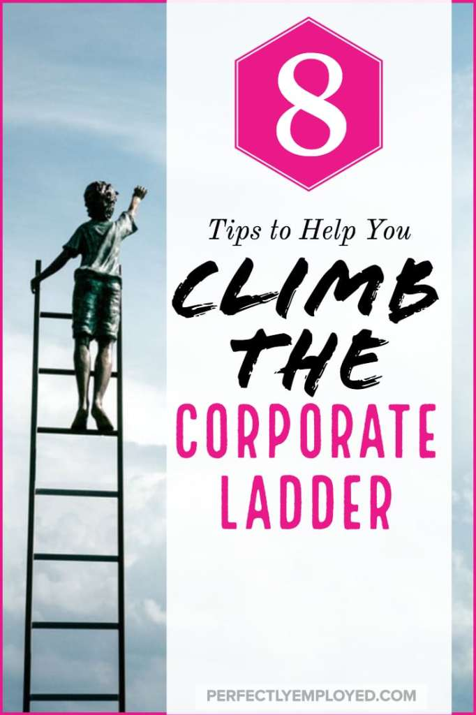 8 Tips to Help You Climb the Corporate Ladder - #corporateladder #career #careeradvice #leadership #management