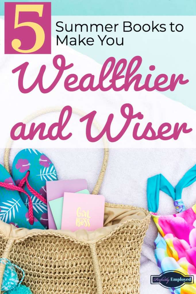 5 Books to Make You Wealthier and Wiser this Summer - #goodbooks #bookreview #career #careeradvice #summer