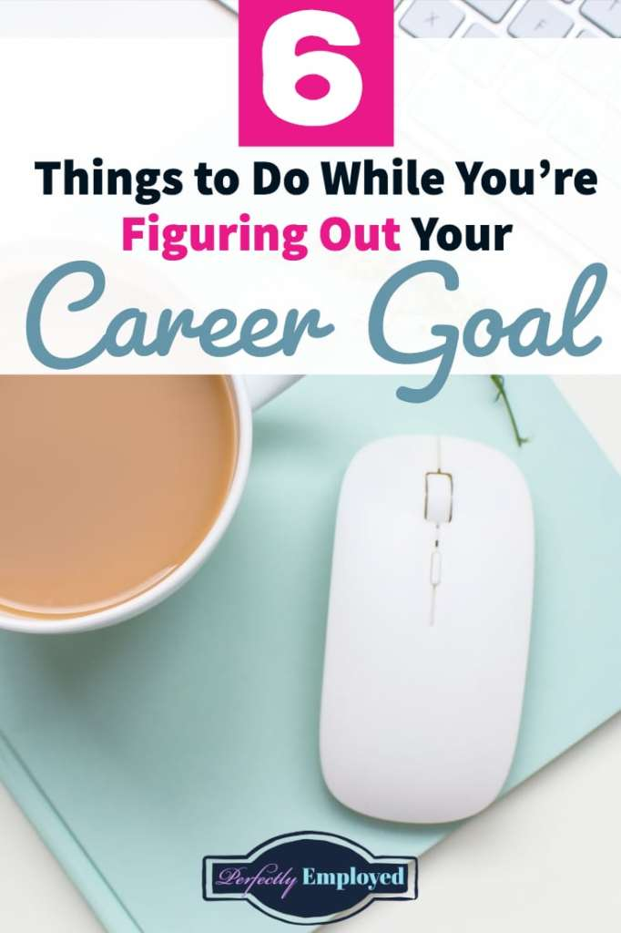 6 Things to Do While You're Figuring Out Your Career Goal - #career #careergoal #goals #job #careeradvice #grit