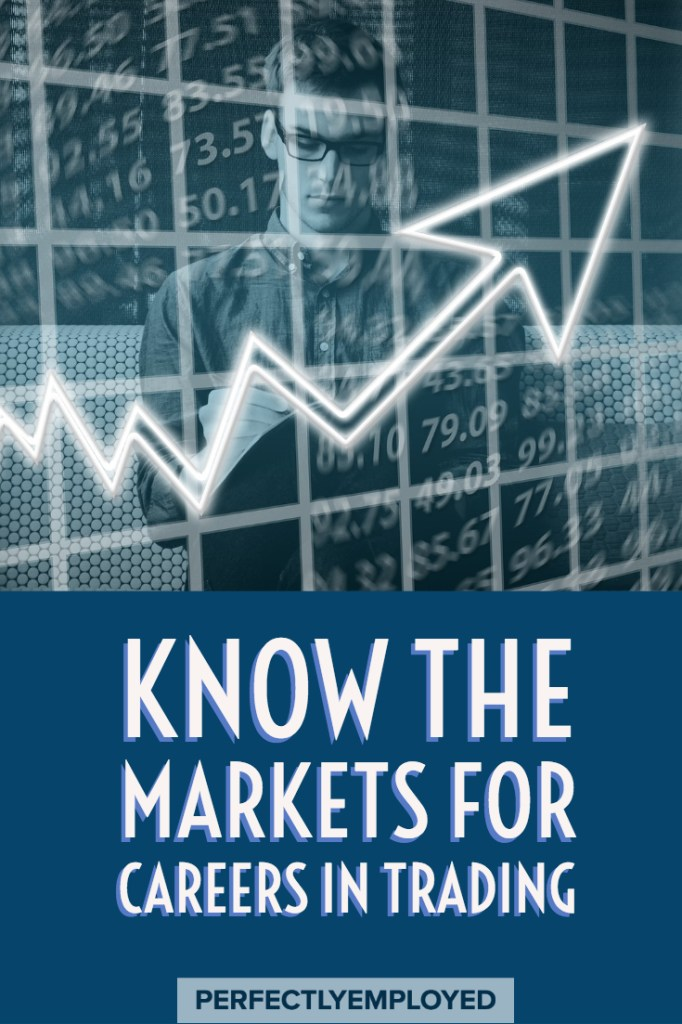 Know the Markets for Careers in Trading - #careers #stockcareers #tradingcareers